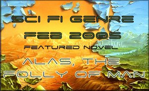 Alas, the Folly of Man Sci Fi Featured Novel Feb 2005